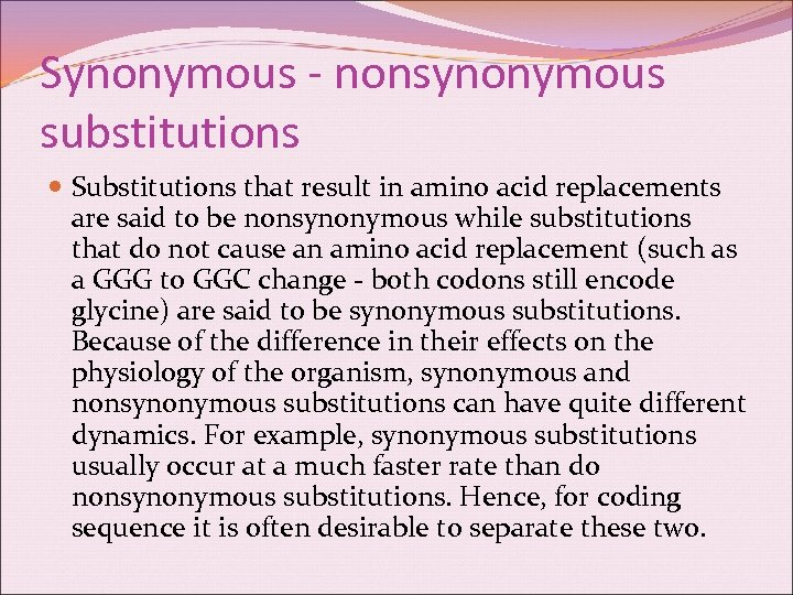 Synonymous - nonsynonymous substitutions Substitutions that result in amino acid replacements are said to