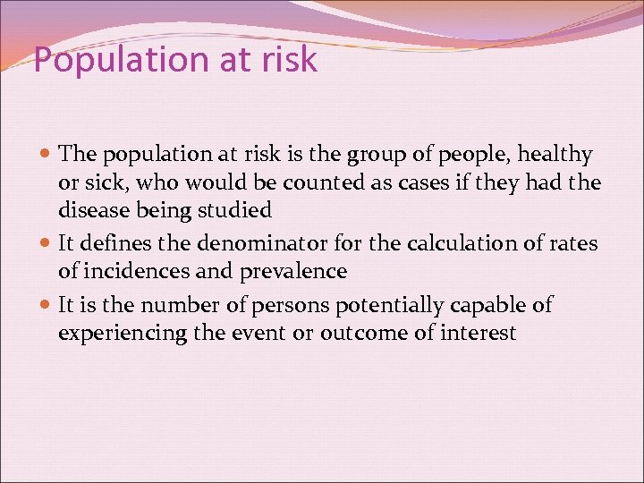 Population at risk The population at risk is the group of people, healthy or