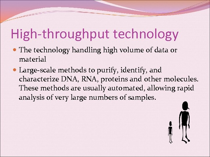 High-throughput technology The technology handling high volume of data or material Large-scale methods to