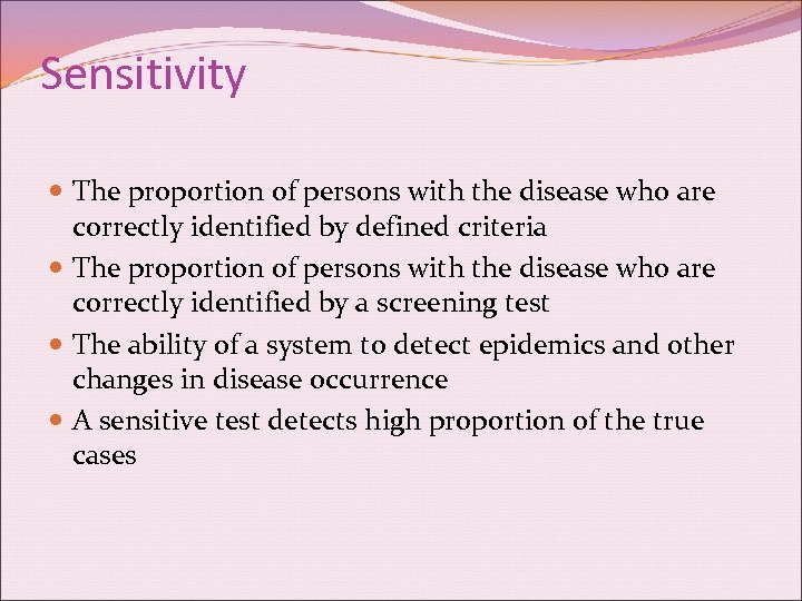 Sensitivity The proportion of persons with the disease who are correctly identified by defined