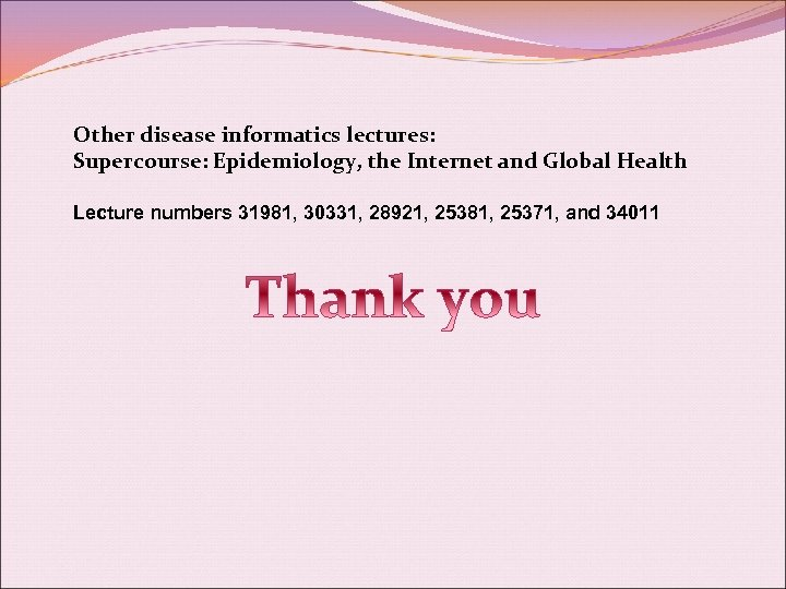 Other disease informatics lectures: Supercourse: Epidemiology, the Internet and Global Health Lecture numbers 31981,