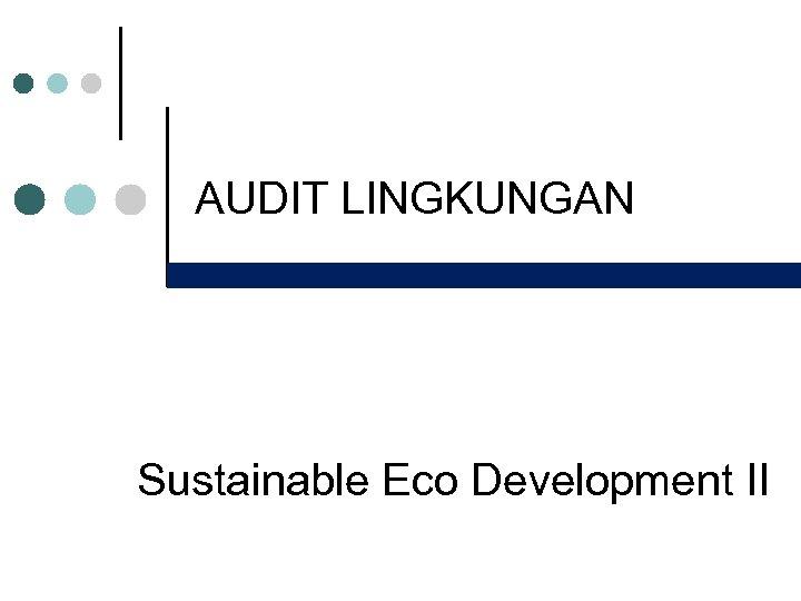 AUDIT LINGKUNGAN Sustainable Eco Development II
