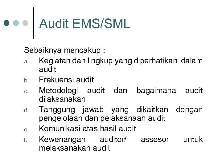 Audit EMS/SML Sebaiknya mencakup : a. Kegiatan dan lingkup yang diperhatikan dalam audit b.