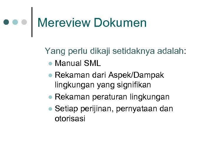 Mereview Dokumen Yang perlu dikaji setidaknya adalah: Manual SML l Rekaman dari Aspek/Dampak lingkungan