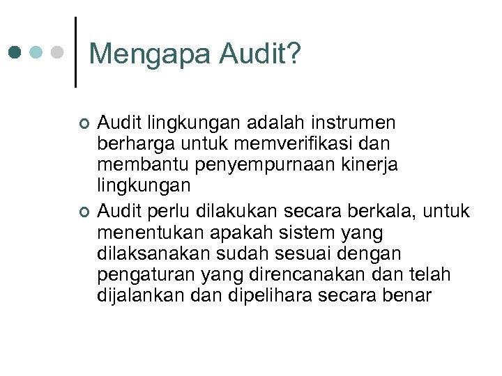 Mengapa Audit? ¢ ¢ Audit lingkungan adalah instrumen berharga untuk memverifikasi dan membantu penyempurnaan