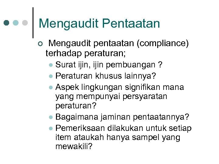 Mengaudit Pentaatan ¢ Mengaudit pentaatan (compliance) terhadap peraturan; Surat ijin, ijin pembuangan ? l