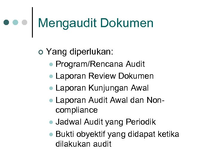 Mengaudit Dokumen ¢ Yang diperlukan: Program/Rencana Audit l Laporan Review Dokumen l Laporan Kunjungan