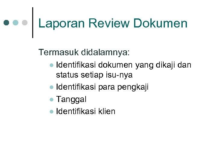 Laporan Review Dokumen Termasuk didalamnya: Identifikasi dokumen yang dikaji dan status setiap isu-nya l