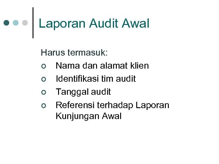 Laporan Audit Awal Harus termasuk: ¢ Nama dan alamat klien ¢ Identifikasi tim audit