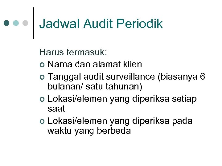 Jadwal Audit Periodik Harus termasuk: ¢ Nama dan alamat klien ¢ Tanggal audit surveillance
