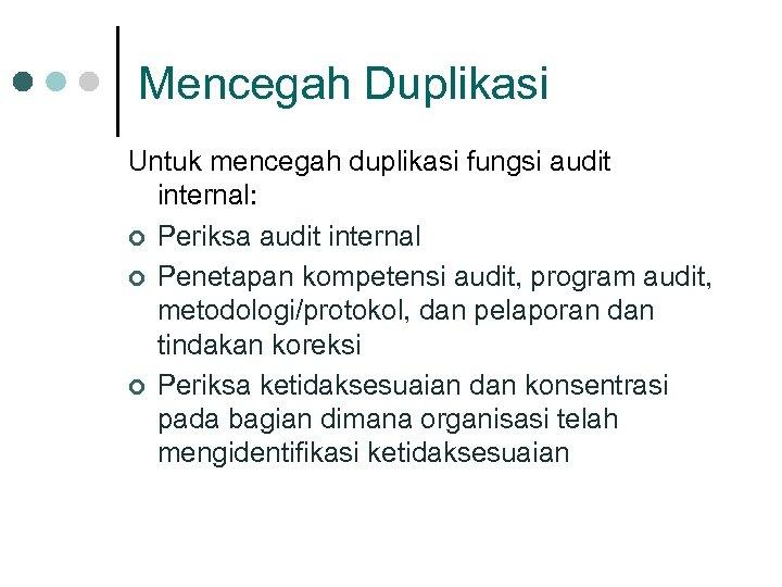 Mencegah Duplikasi Untuk mencegah duplikasi fungsi audit internal: ¢ Periksa audit internal ¢ Penetapan