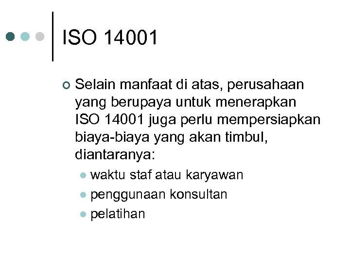 ISO 14001 ¢ Selain manfaat di atas, perusahaan yang berupaya untuk menerapkan ISO 14001