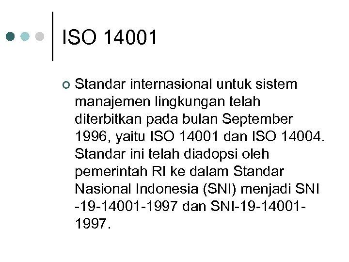 ISO 14001 ¢ Standar internasional untuk sistem manajemen lingkungan telah diterbitkan pada bulan September