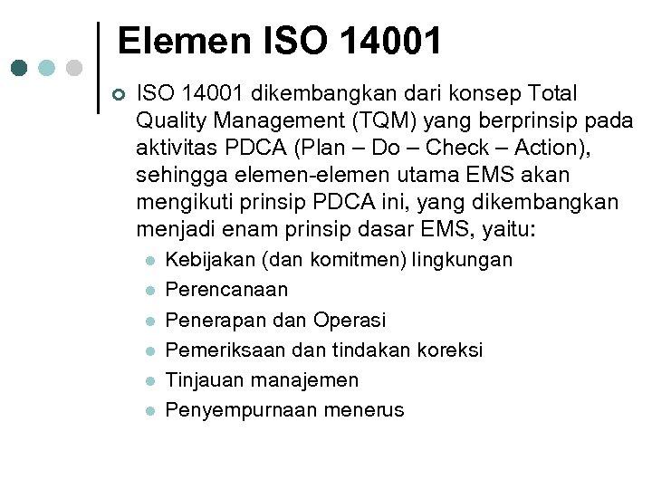 Elemen ISO 14001 ¢ ISO 14001 dikembangkan dari konsep Total Quality Management (TQM) yang