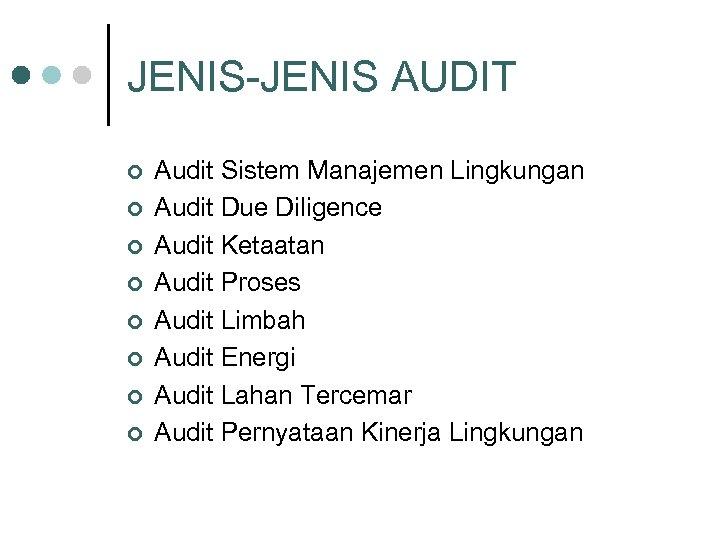 JENIS-JENIS AUDIT ¢ ¢ ¢ ¢ Audit Sistem Manajemen Lingkungan Audit Due Diligence Audit