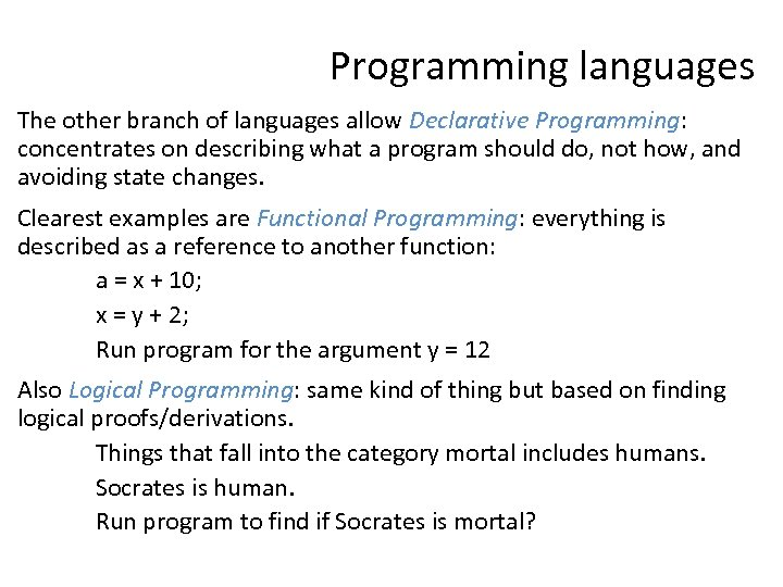 Programming languages The other branch of languages allow Declarative Programming: concentrates on describing what