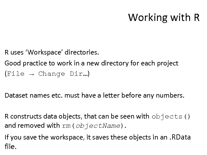 Working with R R uses 'Workspace' directories. Good practice to work in a new