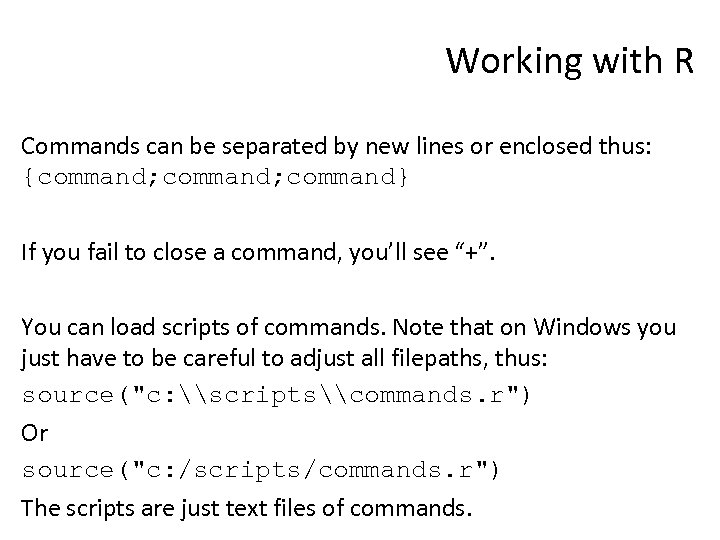 Working with R Commands can be separated by new lines or enclosed thus: {command;