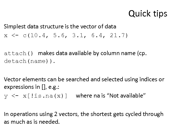 Quick tips Simplest data structure is the vector of data x <- c(10. 4,