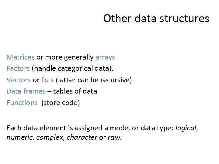 Other data structures Matrices or more generally arrays Factors (handle categorical data). Vectors or