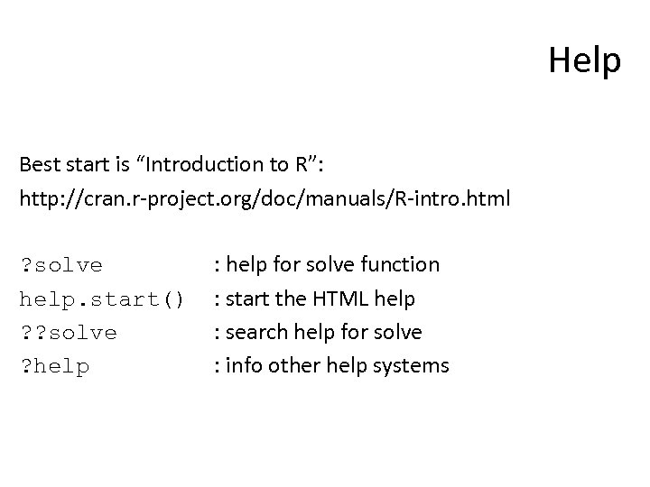 """Help Best start is """"Introduction to R"""": http: //cran. r-project. org/doc/manuals/R-intro. html ? solve"""