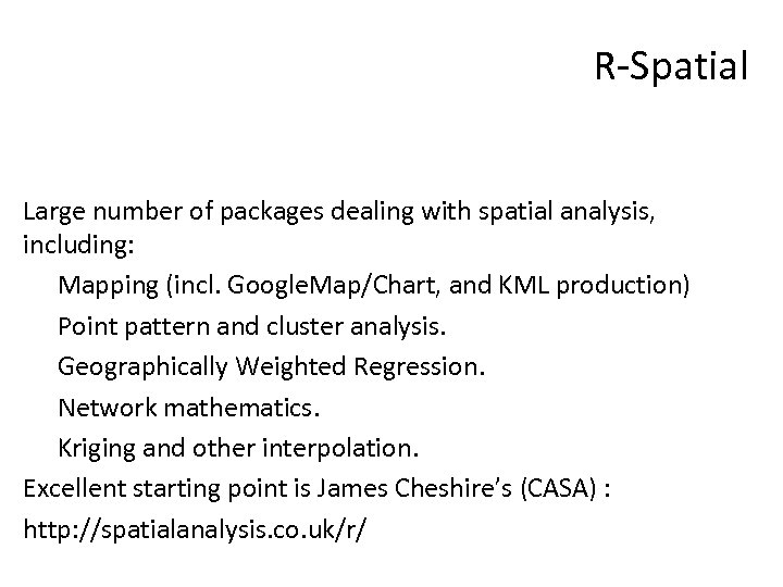 R-Spatial Large number of packages dealing with spatial analysis, including: Mapping (incl. Google. Map/Chart,