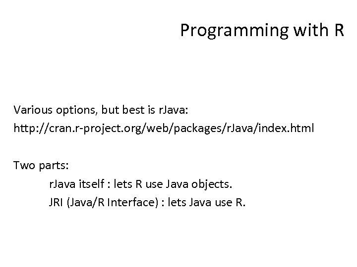 Programming with R Various options, but best is r. Java: http: //cran. r-project. org/web/packages/r.