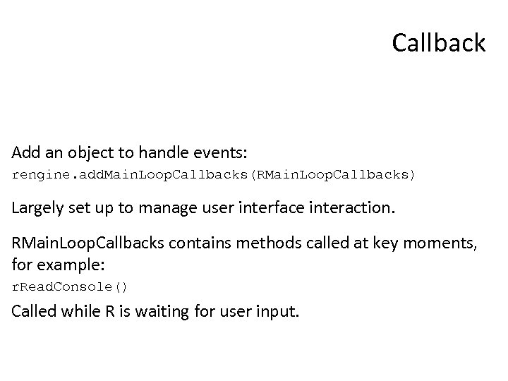 Callback Add an object to handle events: rengine. add. Main. Loop. Callbacks(RMain. Loop. Callbacks)