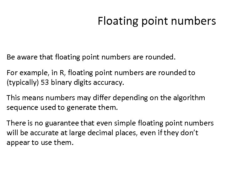 Floating point numbers Be aware that floating point numbers are rounded. For example, in