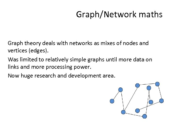 Graph/Network maths Graph theory deals with networks as mixes of nodes and vertices (edges).