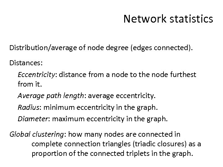 Network statistics Distribution/average of node degree (edges connected). Distances: Eccentricity: distance from a node