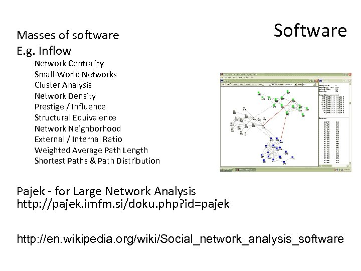 Masses of software E. g. Inflow Software Network Centrality Small-World Networks Cluster Analysis Network