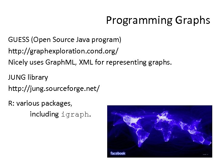 Programming Graphs GUESS (Open Source Java program) http: //graphexploration. cond. org/ Nicely uses Graph.