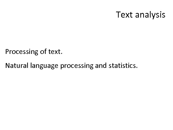 Text analysis Processing of text. Natural language processing and statistics.