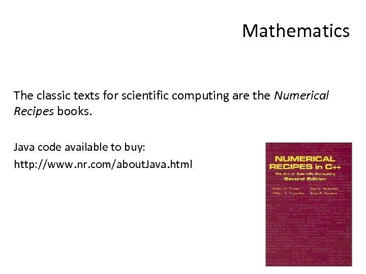 Mathematics The classic texts for scientific computing are the Numerical Recipes books. Java code