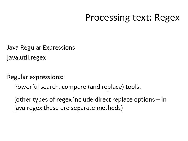 Processing text: Regex Java Regular Expressions java. util. regex Regular expressions: Powerful search, compare