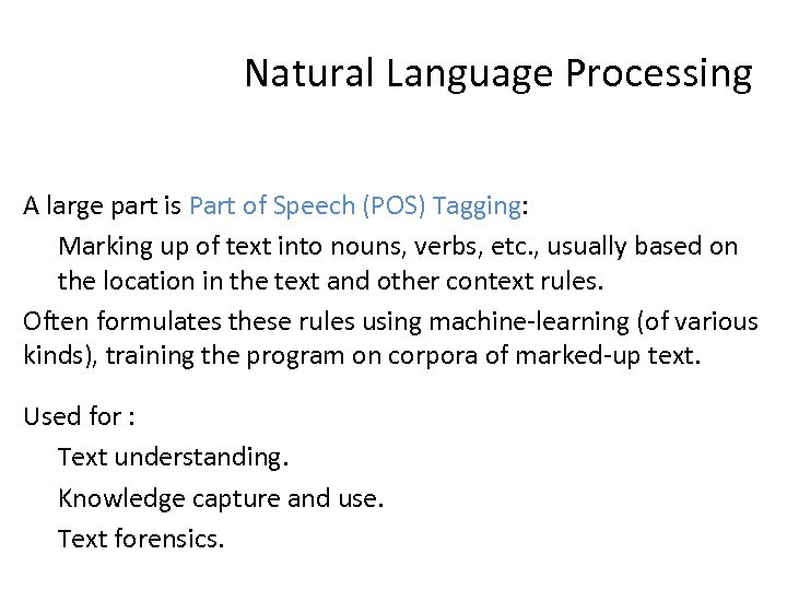 Natural Language Processing A large part is Part of Speech (POS) Tagging: Marking up
