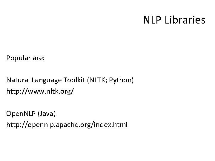 NLP Libraries Popular are: Natural Language Toolkit (NLTK; Python) http: //www. nltk. org/ Open.