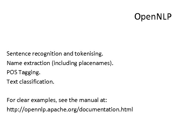 Open. NLP Sentence recognition and tokenising. Name extraction (including placenames). POS Tagging. Text classification.