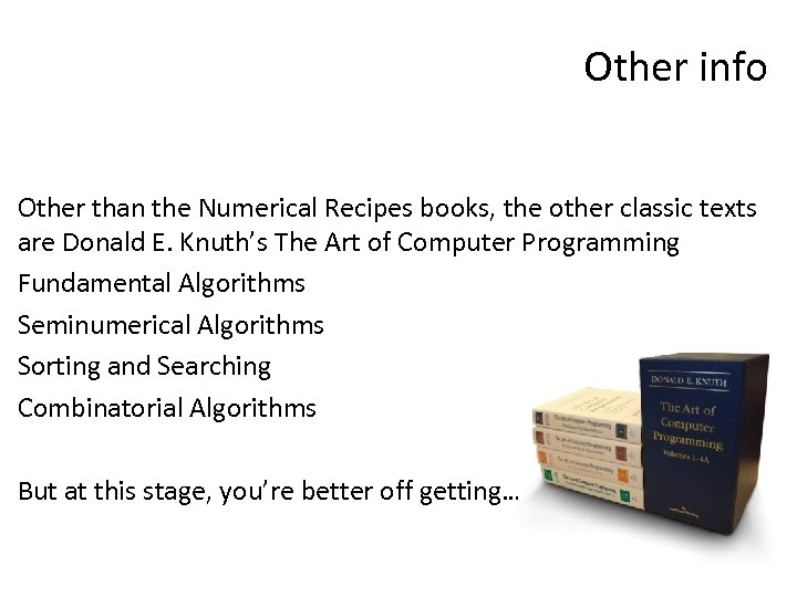 Other info Other than the Numerical Recipes books, the other classic texts are Donald