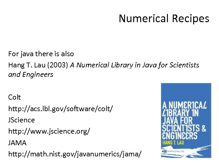 Numerical Recipes For java there is also Hang T. Lau (2003) A Numerical Library