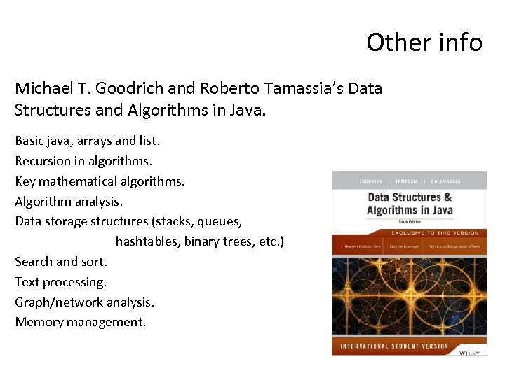 Other info Michael T. Goodrich and Roberto Tamassia's Data Structures and Algorithms in Java.