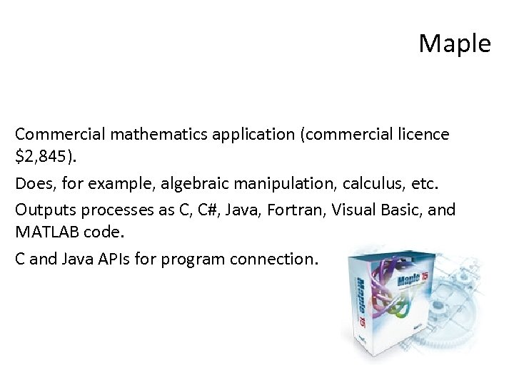 Maple Commercial mathematics application (commercial licence $2, 845). Does, for example, algebraic manipulation, calculus,