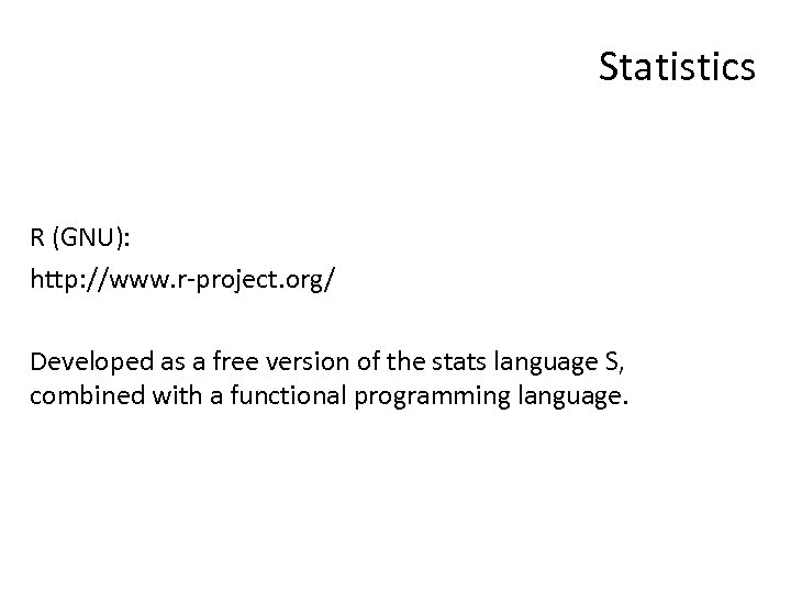 Statistics R (GNU): http: //www. r-project. org/ Developed as a free version of the