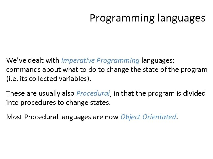 Programming languages We've dealt with Imperative Programming languages: commands about what to do to