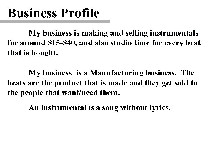 Business Profile My business is making and selling instrumentals for around $15 -$40, and
