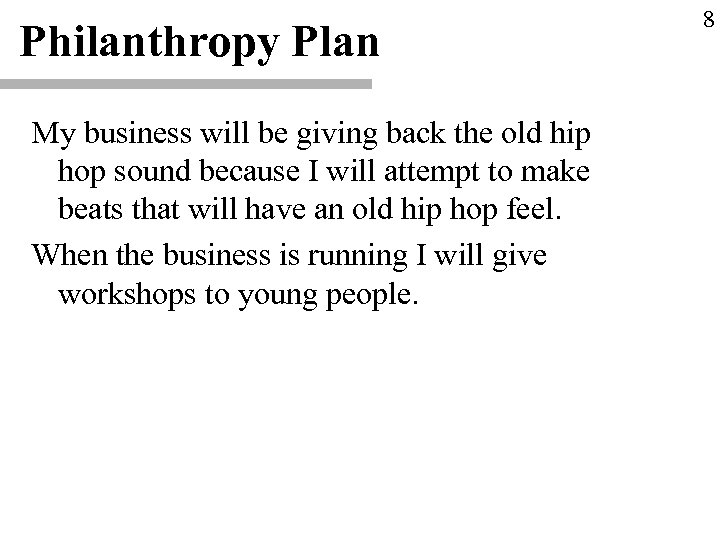 Philanthropy Plan My business will be giving back the old hip hop sound because