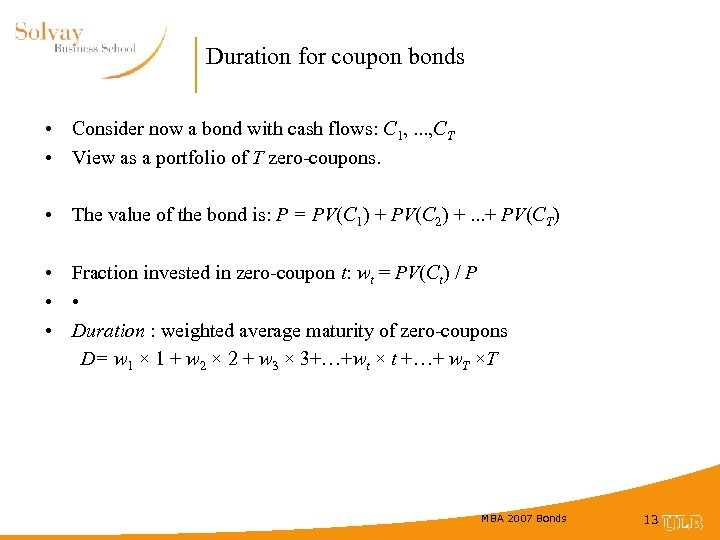 Duration for coupon bonds • Consider now a bond with cash flows: C 1,