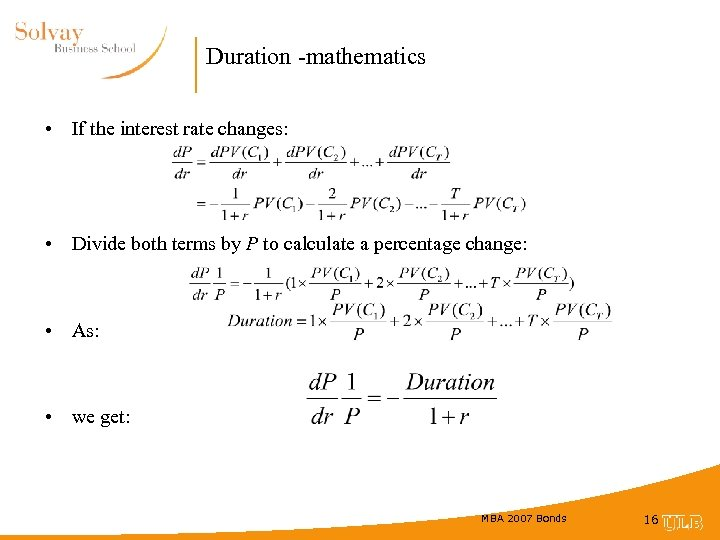 Duration -mathematics • If the interest rate changes: • Divide both terms by P