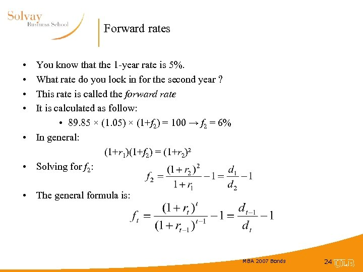 Forward rates • • You know that the 1 -year rate is 5%. What